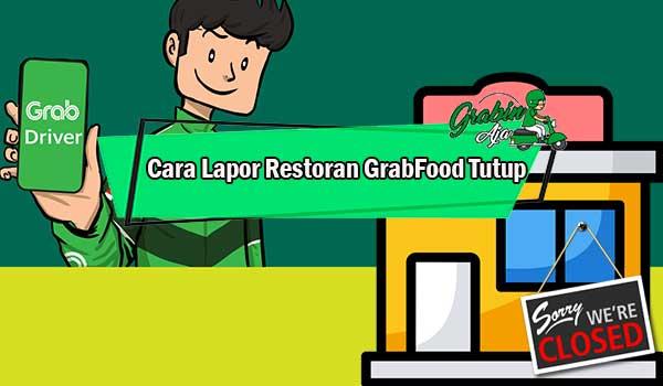 Cara Lapor Restoran GrabFood Tutup