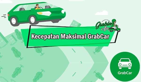 Kecepatan Maksimal GrabCar