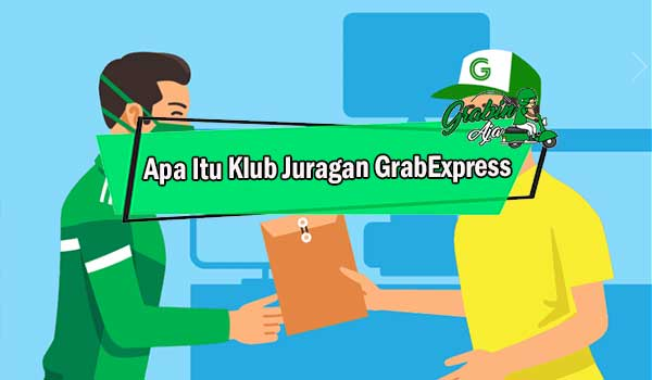 Apa Itu Klub Juragan GrabExpress