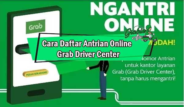 Cara Daftar Antrian Online Grab Driver Center