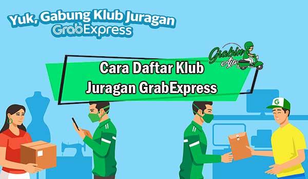 Cara Daftar Klub Juragan GrabExpress