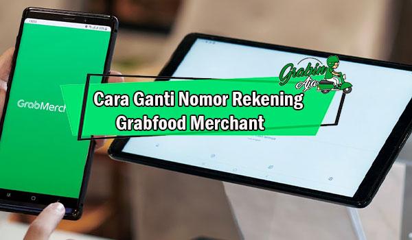 Cara Ganti Nomor Rekening Grabfood Merchant