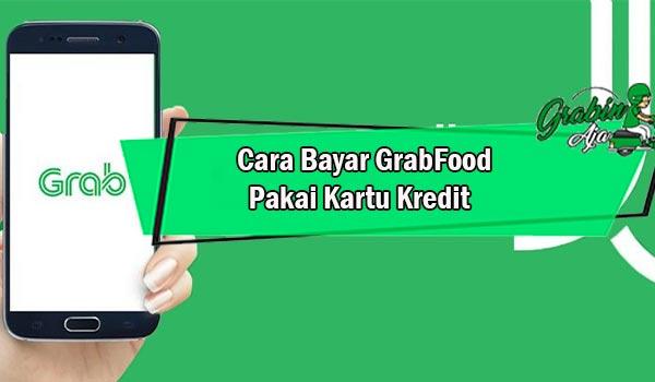 Cara Bayar GrabFood Pakai Kartu Kredit Cara Aktivasi Kartu Kredit