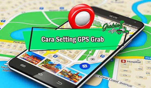 Cara Setting GPS Grab di Pengaturan HP Serta Cara Atasi GPS Eror