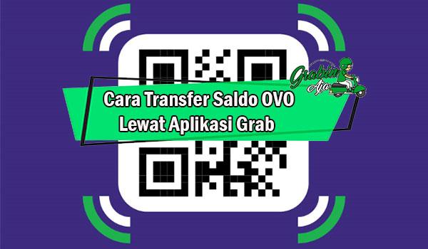 Syarat Cara Transfer Saldo OVO Lewat Aplikasi Grab