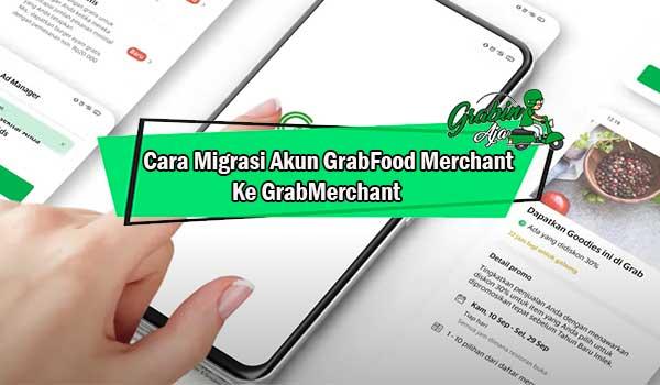 Cara Migrasi Akun GrabFood Merchant Ke GrabMerchant Mudah Cepat