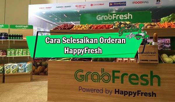 Cara Selesaikan Orderan HappyFresh Dilayanan GrabFresh yang Mudah
