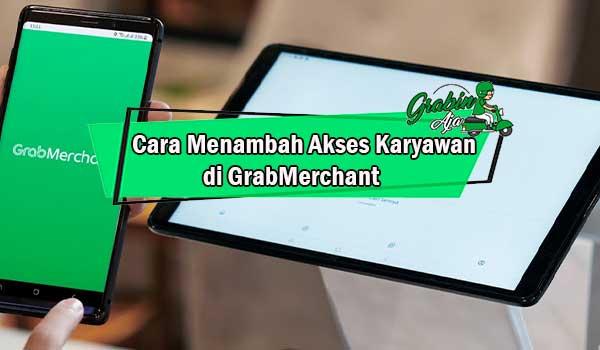 Cara Menambah Akses Karyawan di GrabMerchant