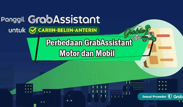 Perbedaan GrabAssistant Motor dan Mobil