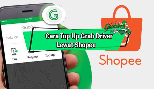 Cara Top Up Grab Driver Lewat Shopee