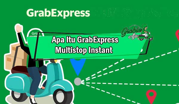 Apa Itu GrabExpress Multistop Instant