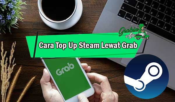 Cara Top Up Steam Lewat Grab