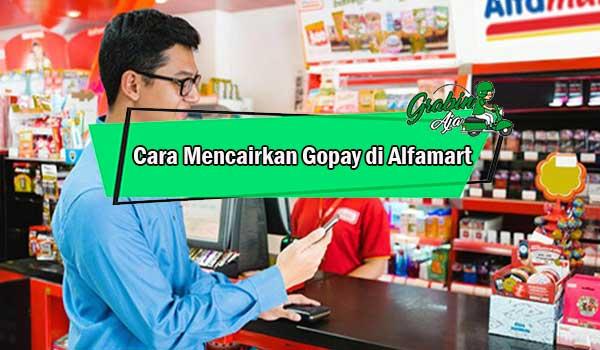 Cara Mencairkan Gopay di Alfamart
