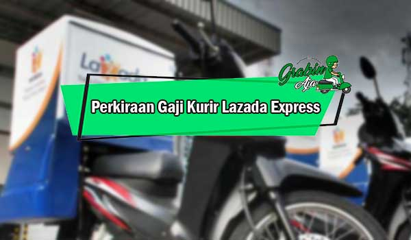Perkiraan Gaji Kurir Lazada Express