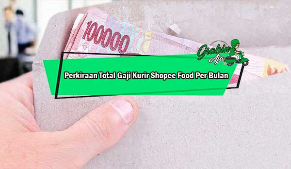 Perkiraan Total Gaji Kurir Shopee Food Per Bulan