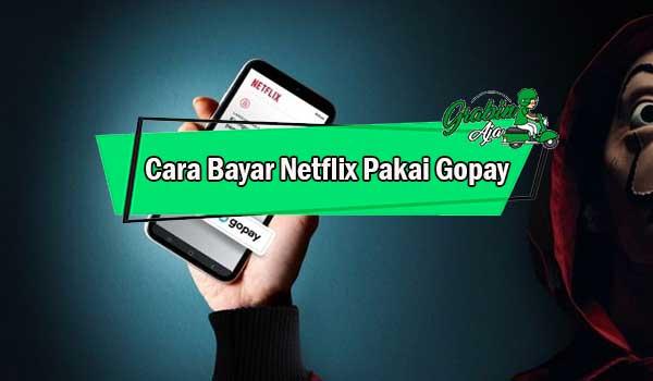 Cara Bayar Netflix Pakai Gopay