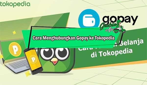 Cara Menghubungkan Gopay ke Tokopedia